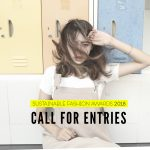 CALL FOR ENTRIES The Sustainable Fashion Awards is open to designers and brands from every country, being either emerging talents or professionals, who are leading the way to a sustainable future, and have at least one completed project on this matter. The enrolled project can range from one garment to a full collection, and must fit into at least one of these socially-conscious and environmentally-friendly actions described below. Eligible Sustainable Features Handmade pieces; Local manufacturing; Develop fair trade; Smart design; Zero fabric waste; Animal welfare; Use of recycled, upcycled or organic materials; Consider the full lifecycle of a product. If you strongly believe that your brand is making fashionable products as well as carrying a responsible attitude when it comes to the environment and the people in it, please subscribe! Don't miss your chance of winning $3.000 dollars and still donating the same amount to a NGO partner of this movement. For more information about the Sustainable Fashion Award 2018
