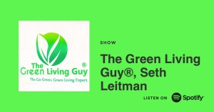 The Green Living Guy, Seth Leitman has a podcast that broadcasts on Spotify